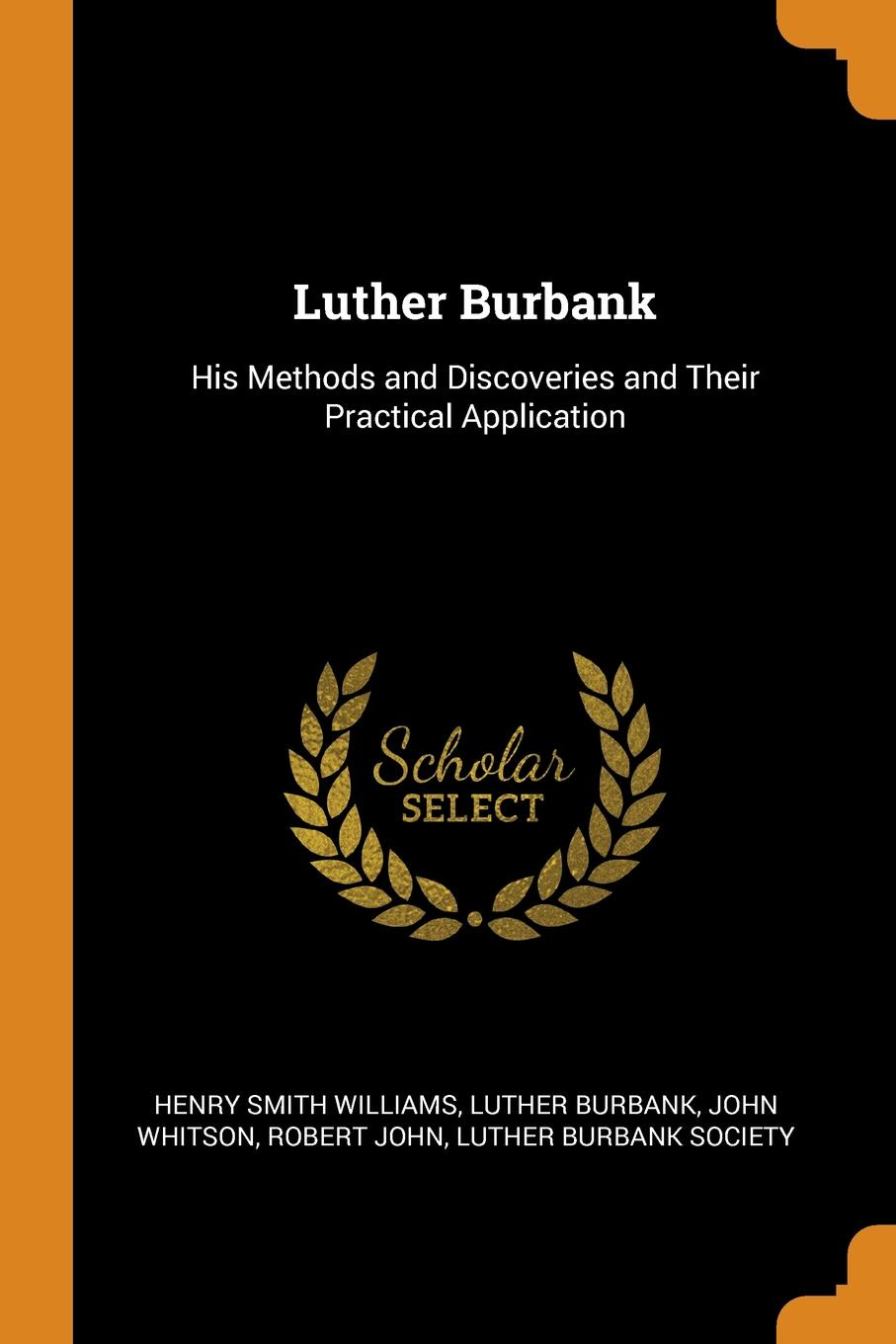 Henry Smith Williams, Luther Burbank, John Whitson. Luther Burbank. His Methods and Discoveries and Their Practical Application