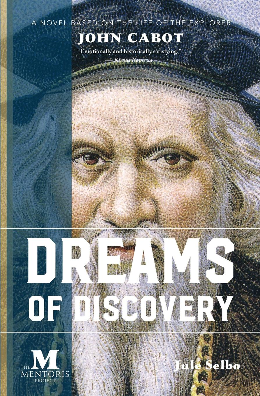 Jule Selbo. Dreams of Discovery. A Novel Based on the Life of the Explorer John Cabot
