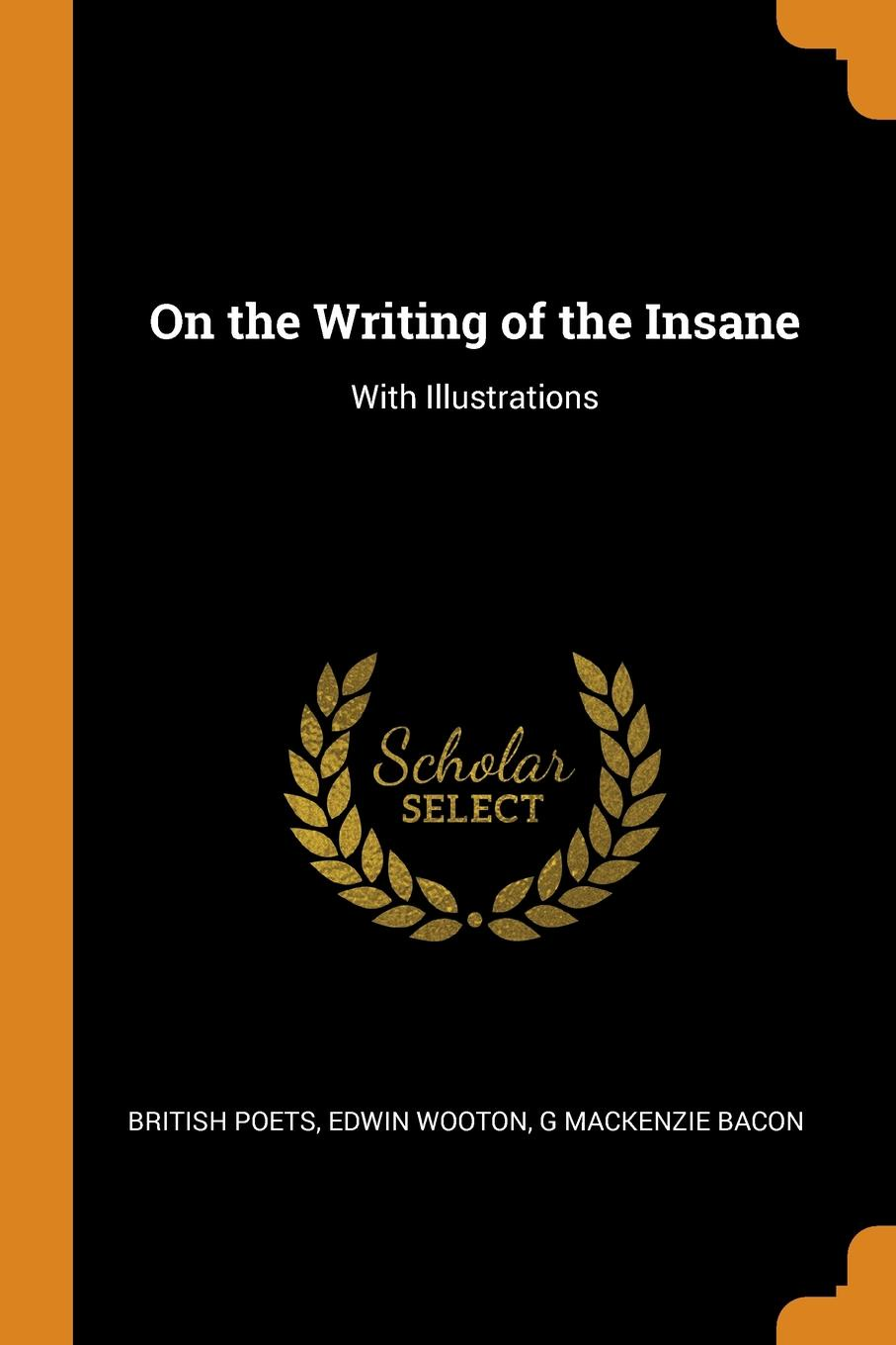 British Poets, Edwin Wooton, G Mackenzie Bacon. On the Writing of the Insane. With Illustrations
