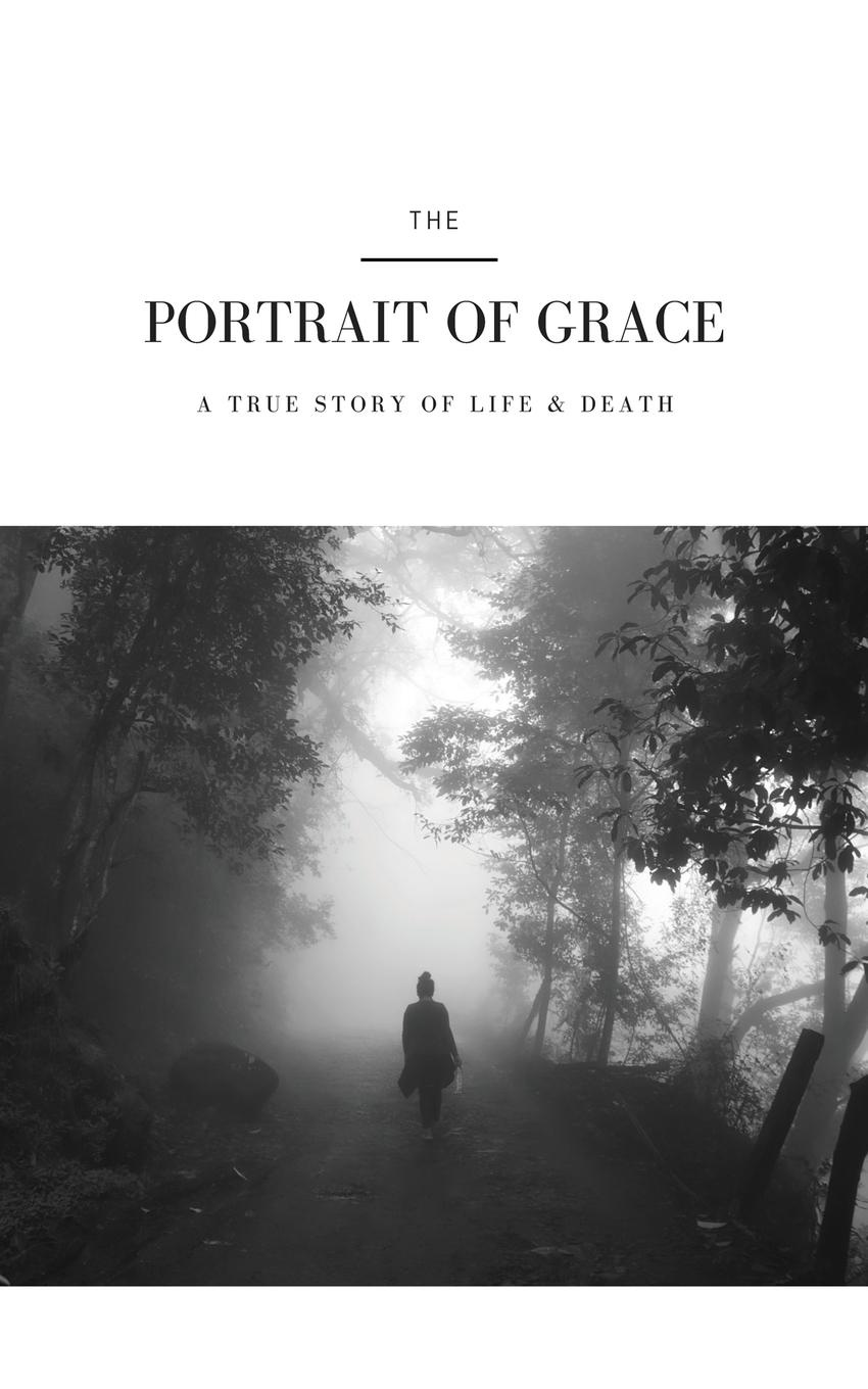Michelle Siewert. The Portrait of Grace. A True Story of Life and Death