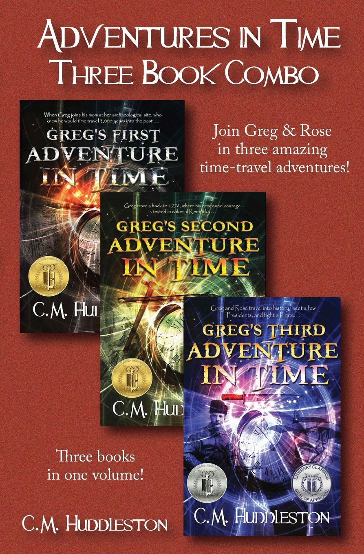 C.M. Huddleston. Adventures in Time. Three Book Combo
