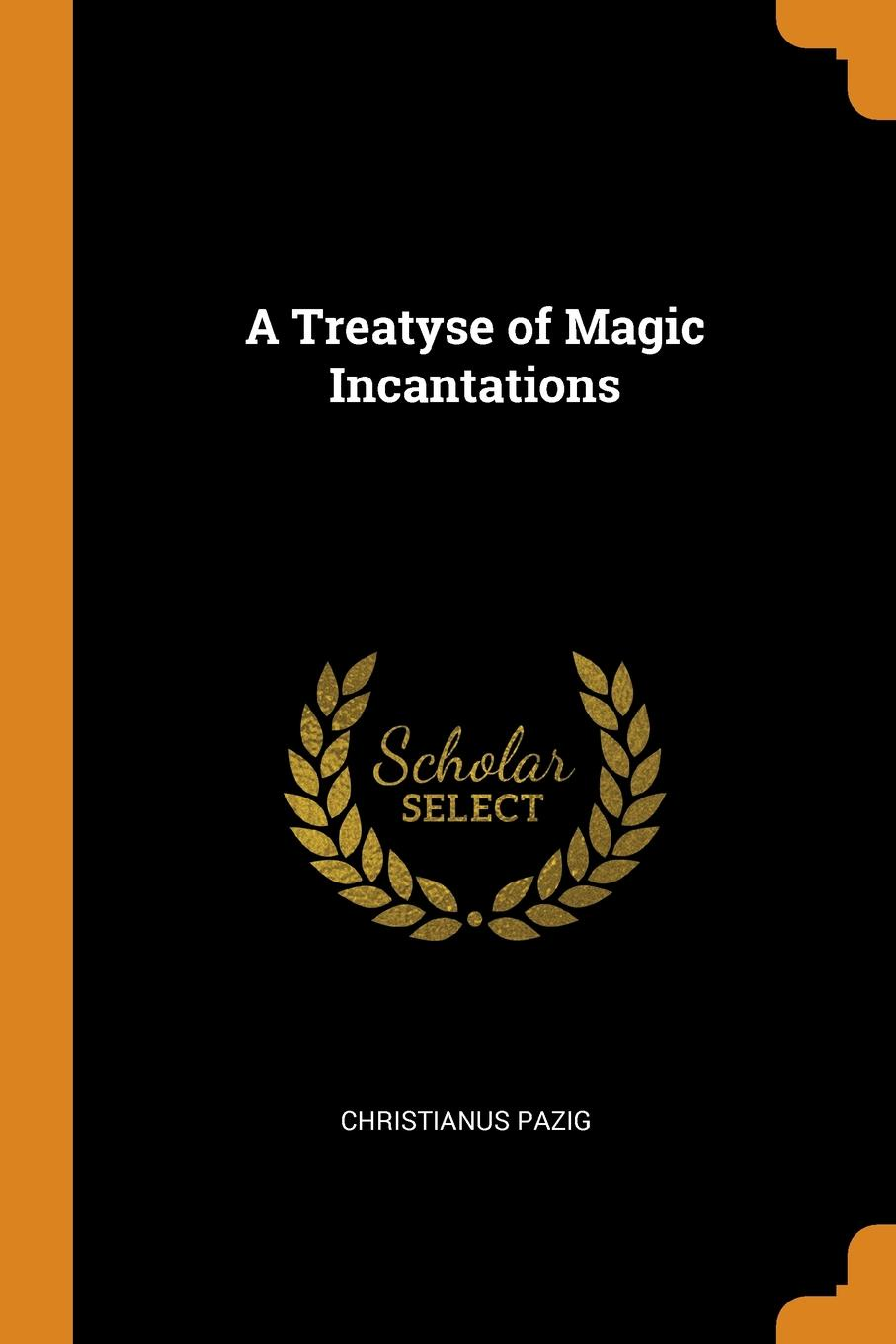 Christianus Pazig. A Treatyse of Magic Incantations
