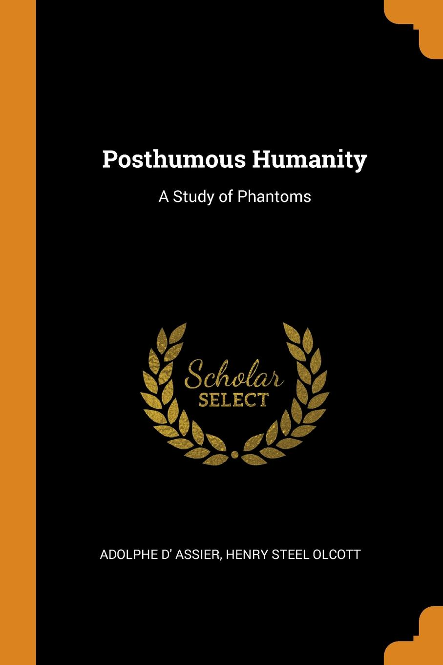 Adolphe d' Assier, Henry Steel Olcott. Posthumous Humanity. A Study of Phantoms