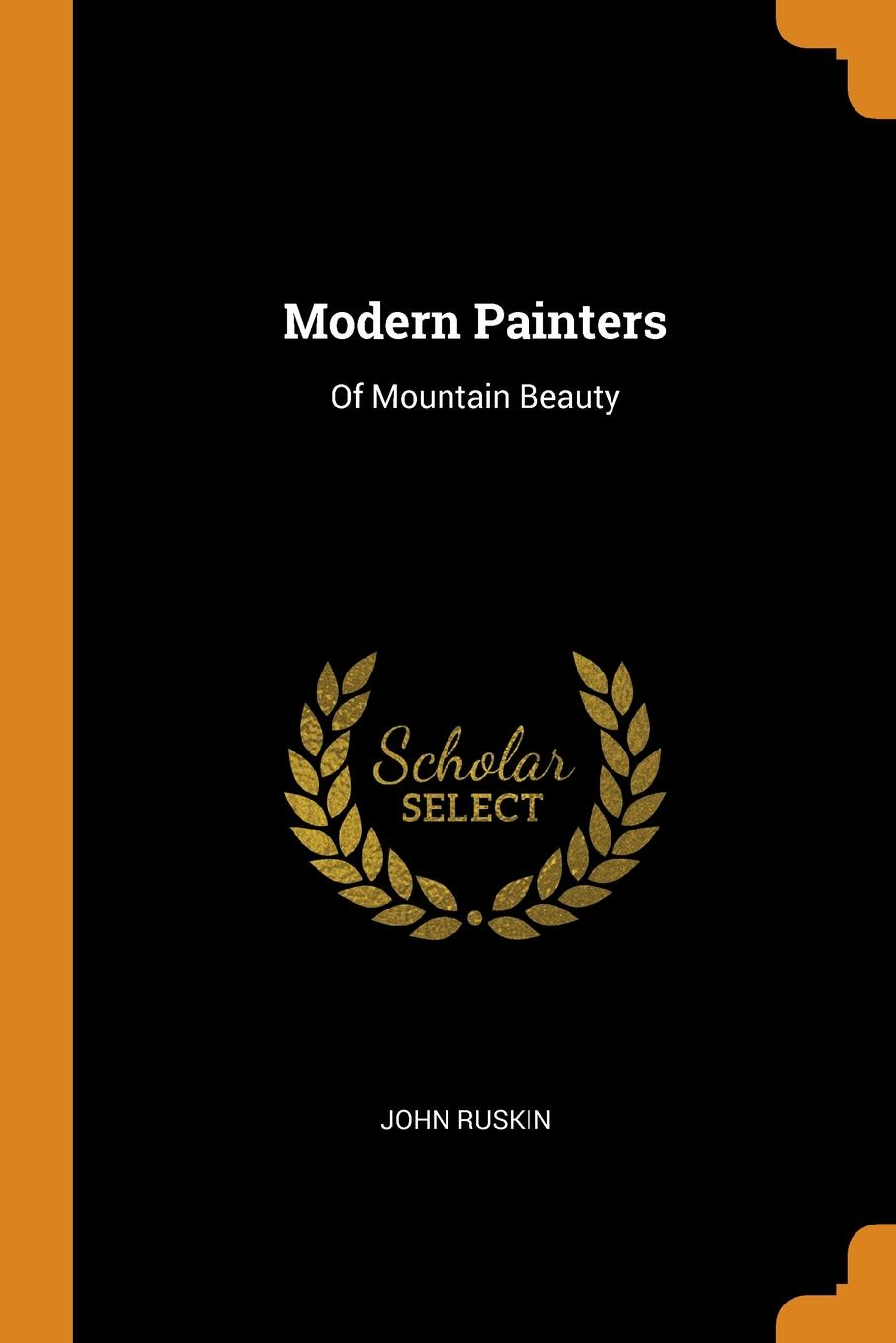 John Ruskin. Modern Painters. Of Mountain Beauty