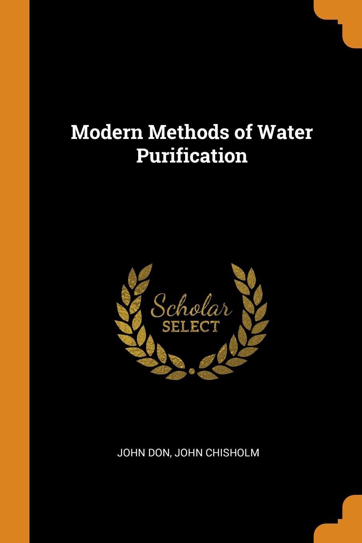 Modern Methods of Water Purification. John Don, John Chisholm