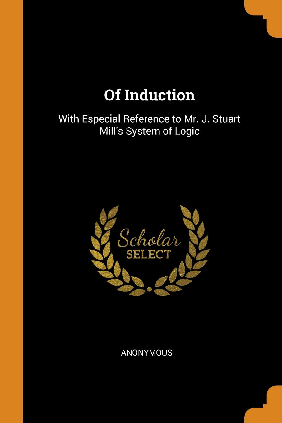 Of Induction. With Especial Reference to Mr. J. Stuart Mill.s System of Logic. M. l`abb? Trochon