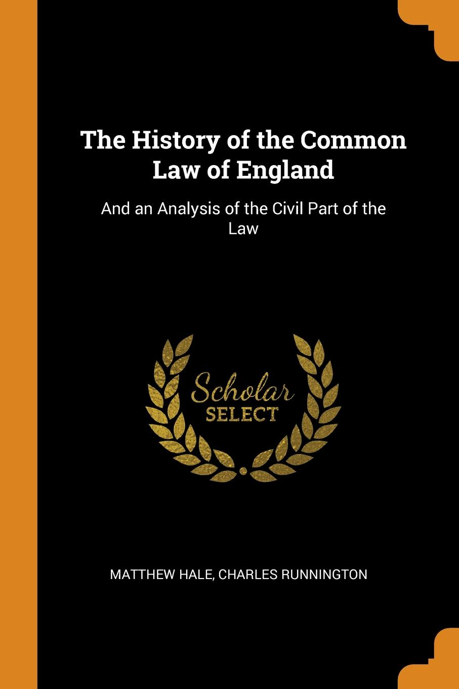The History of the Common Law of England. And an Analysis of the Civil Part of the Law. Matthew Hale, Charles Runnington