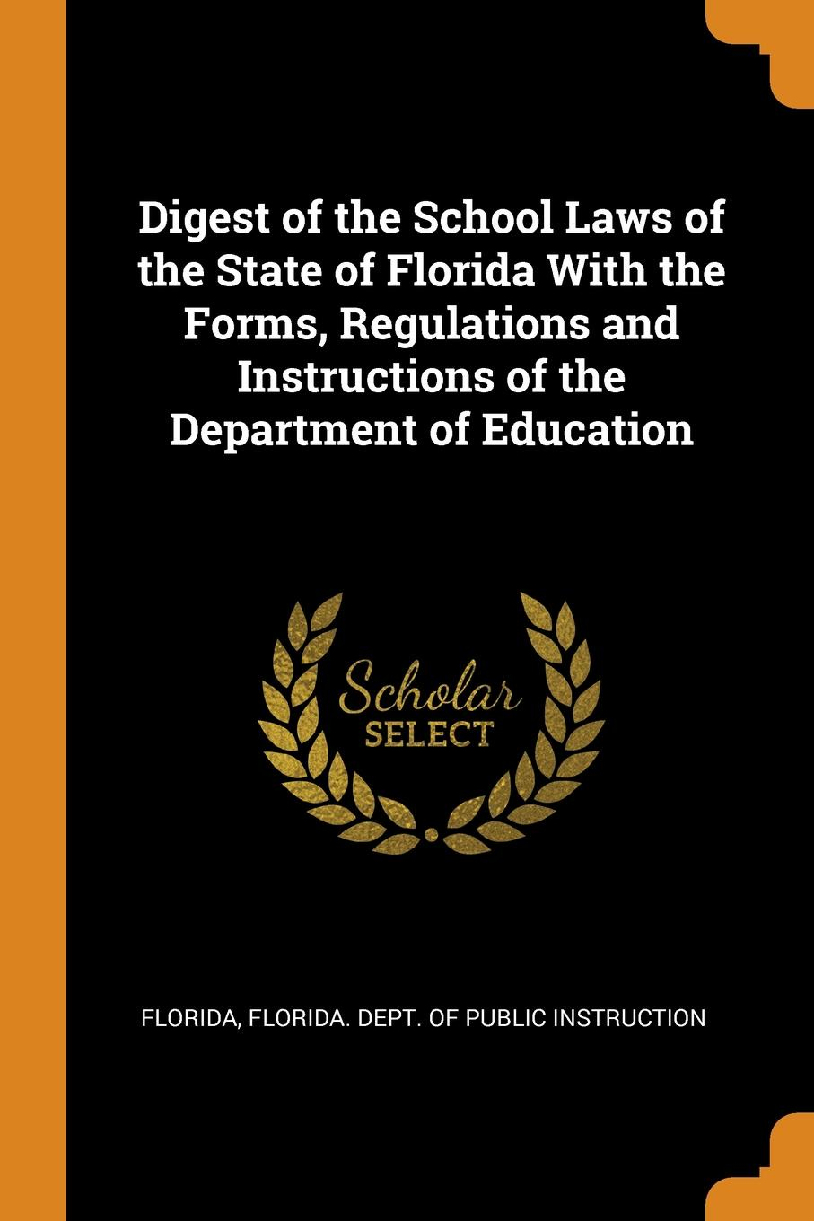 Digest of the School Laws of the State of Florida With the Forms, Regulations and Instructions of the Department of Education. Florida