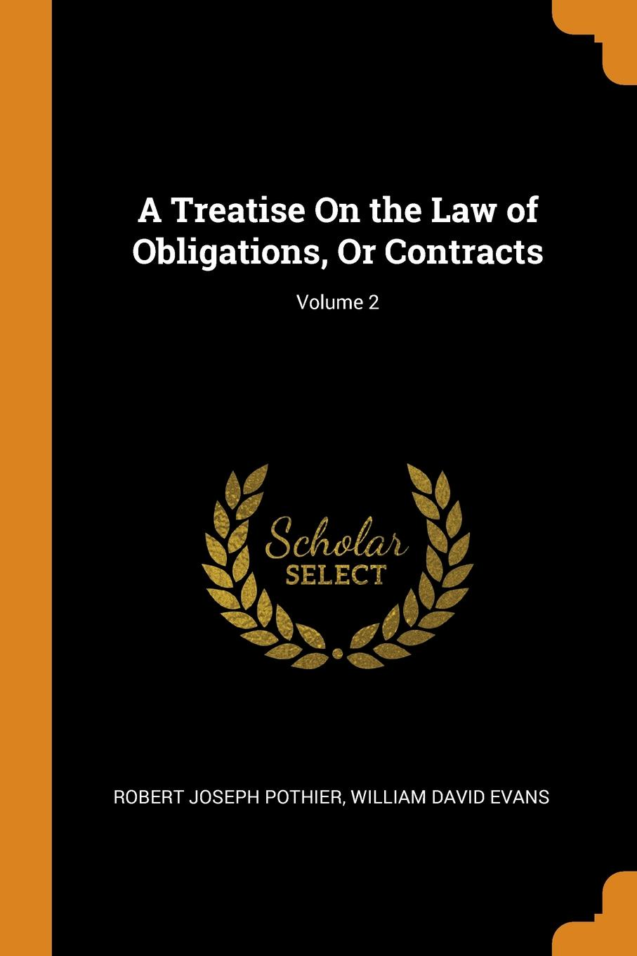 A Treatise On the Law of Obligations, Or Contracts; Volume 2. Robert Joseph Pothier, William David Evans