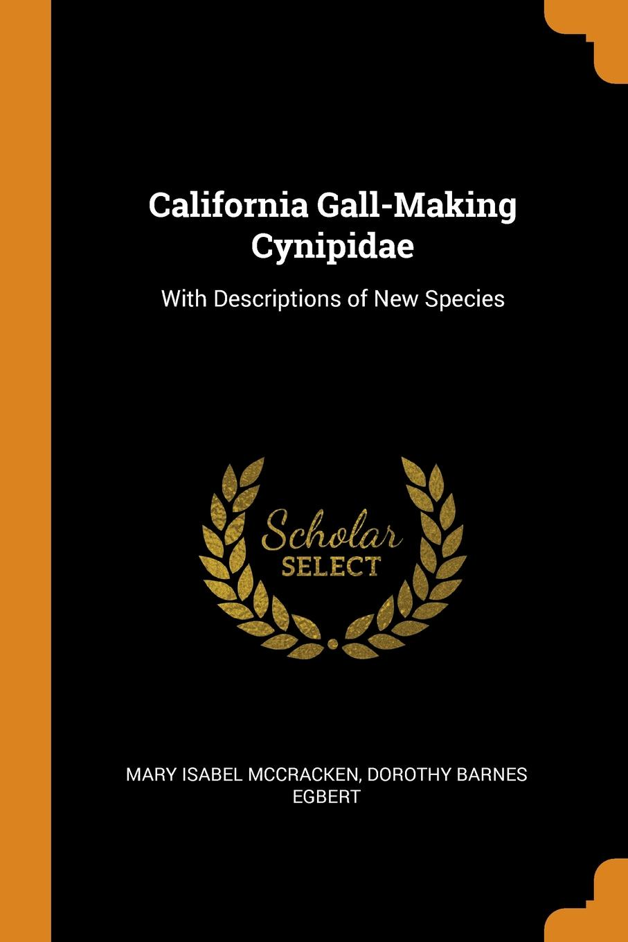 California Gall-Making Cynipidae. With Descriptions of New Species