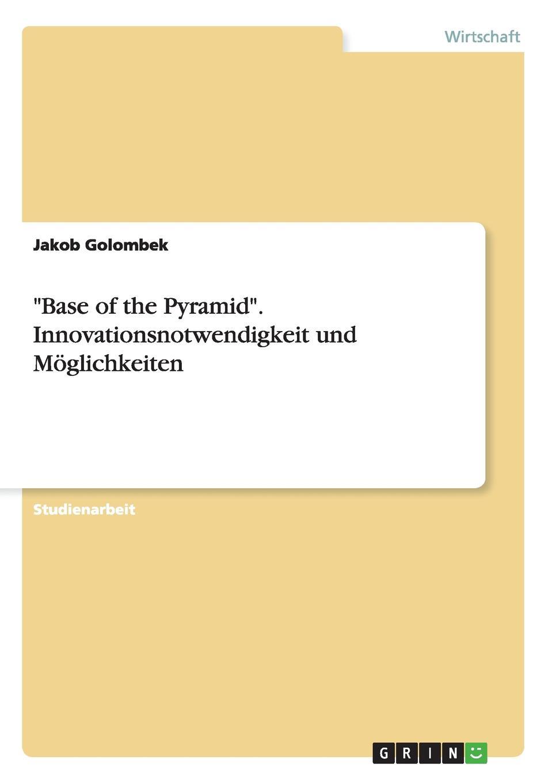 """Книга """"Base of the Pyramid"""". Innovationsnotwendigkeit und Moglichkeiten. Jakob Golombek"""