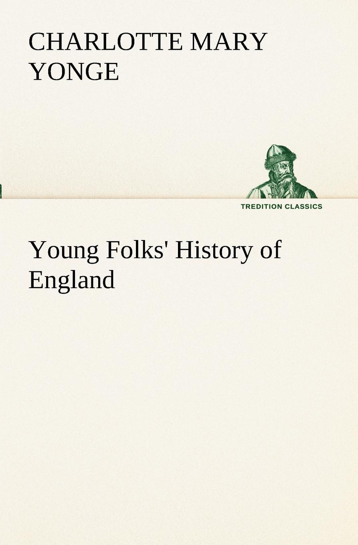 Charlotte Mary Yonge. Young Folks. History of England