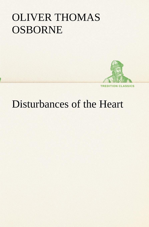 Oliver T. (Oliver Thomas) Osborne. Disturbances of the Heart