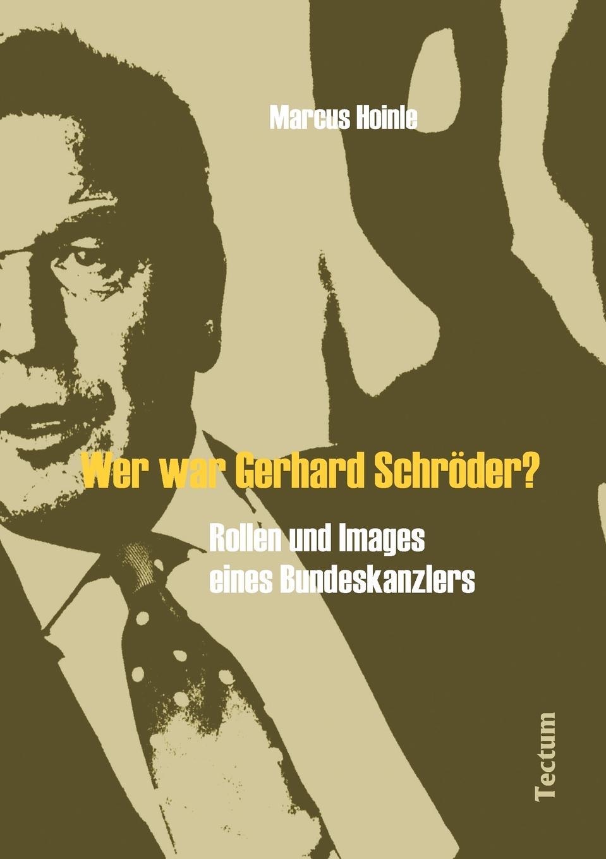 Marcus Hoinle. Wer war Gerhard Schroder.