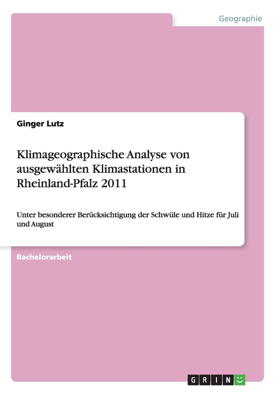 Ginger Lutz. Klimageographische Analyse von ausgewahlten Klimastationen in Rheinland-Pfalz 2011