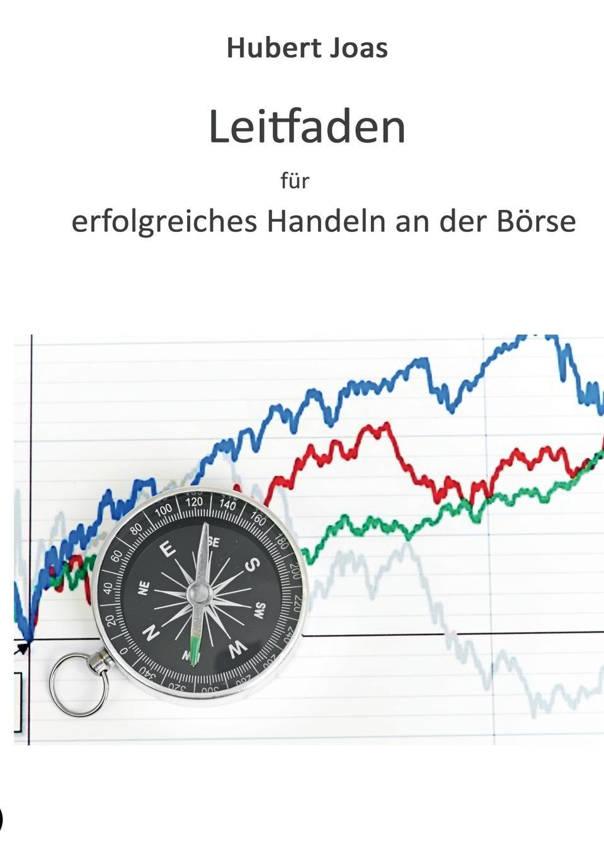 Hubert Joas. Leitfaden fur erfolgreiches Handeln an der Borse
