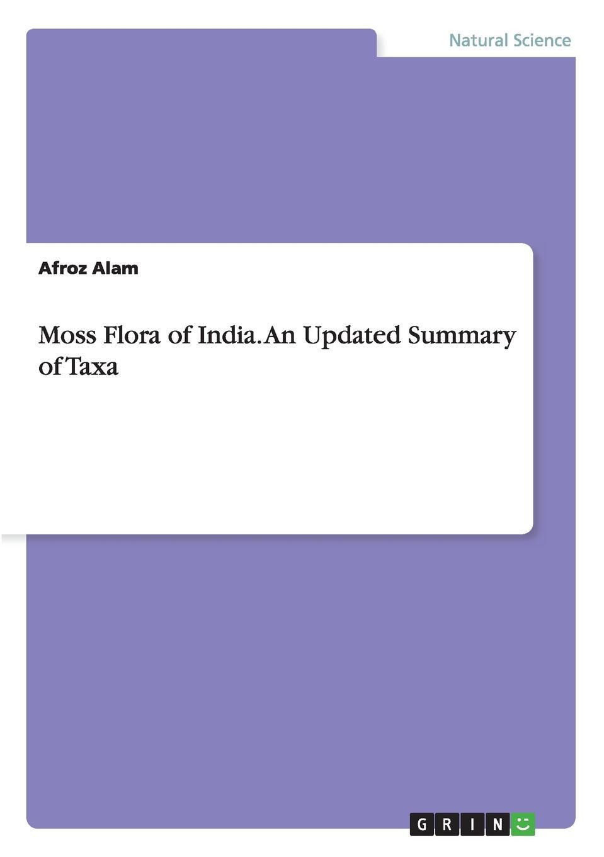 Afroz Alam. Moss Flora of India. An Updated Summary of Taxa