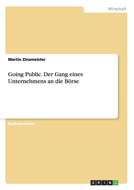 Martin Zinsmeister. Going Public. Der Gang eines Unternehmens an die Borse