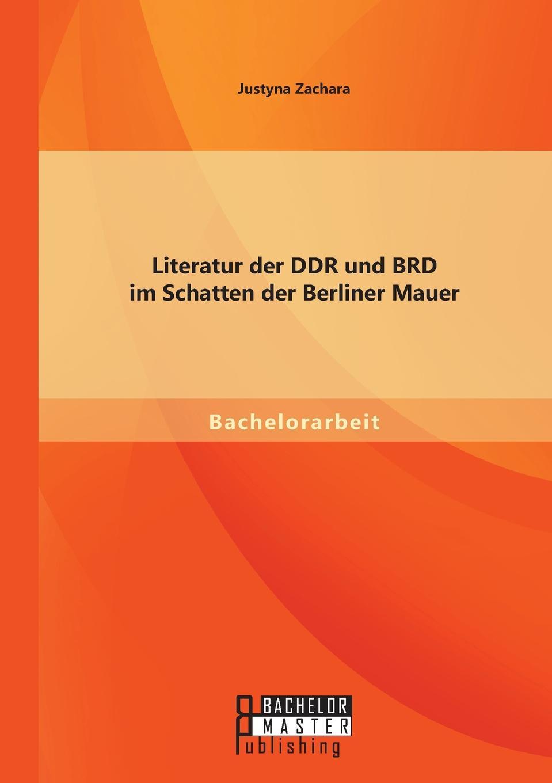 Justyna Zachara. Literatur der DDR und BRD im Schatten der Berliner Mauer