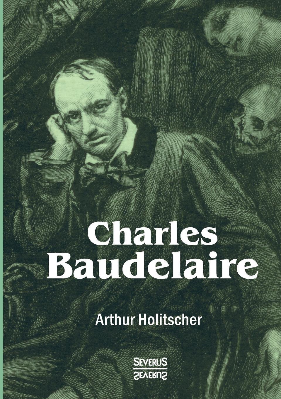 Arthur Holitscher. Charles Baudelaire
