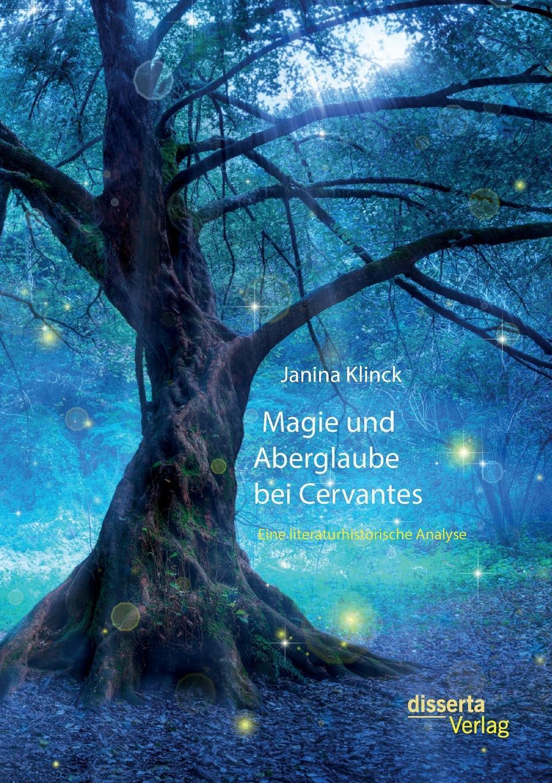 Janina Klinck. Magie und Aberglaube bei Cervantes. Eine literaturhistorische Analyse