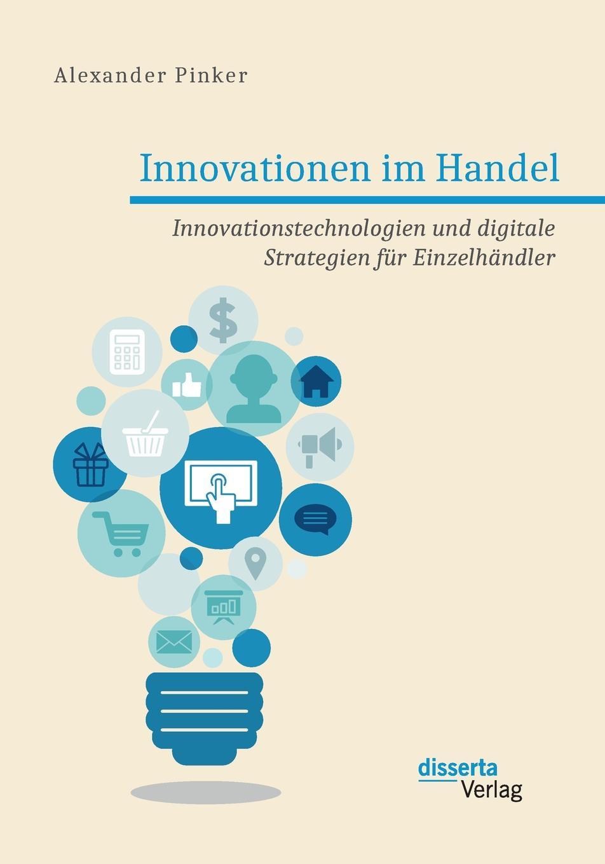 Alexander Pinker. Innovationen im Handel. Innovationstechnologien und digitale Strategien fur Einzelhandler