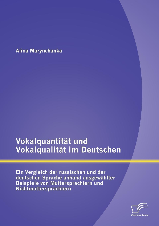Alina Marynchanka. Vokalquantitat und Vokalqualitat im Deutschen. Ein Vergleich der russischen und der deutschen Sprache anhand ausgewahlter Beispiele von Muttersprachlern und Nichtmuttersprachlern