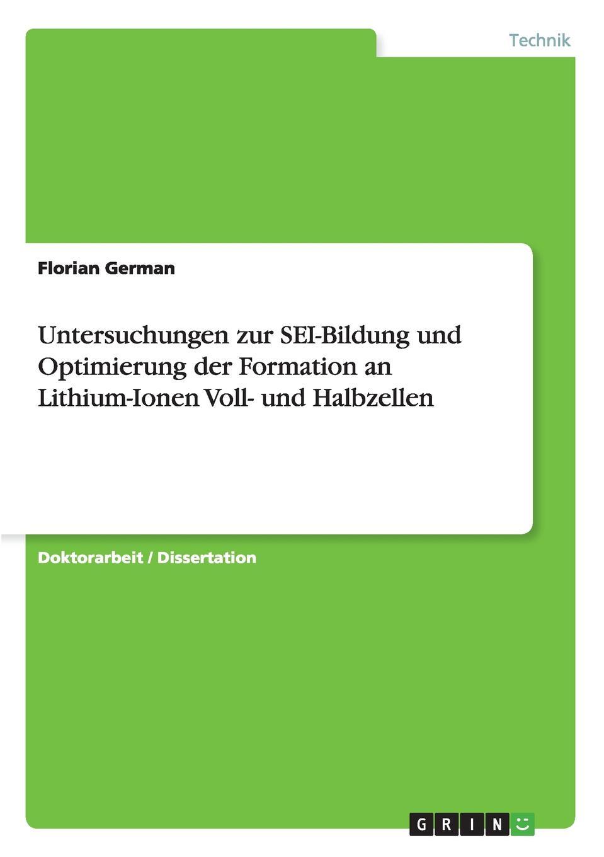 Florian German. Untersuchungen zur SEI-Bildung und Optimierung der Formation an Lithium-Ionen Voll- und Halbzellen