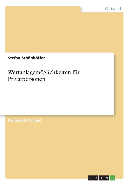 Stefan Schönhöffer. Wertanlagemoglichkeiten fur Privatpersonen