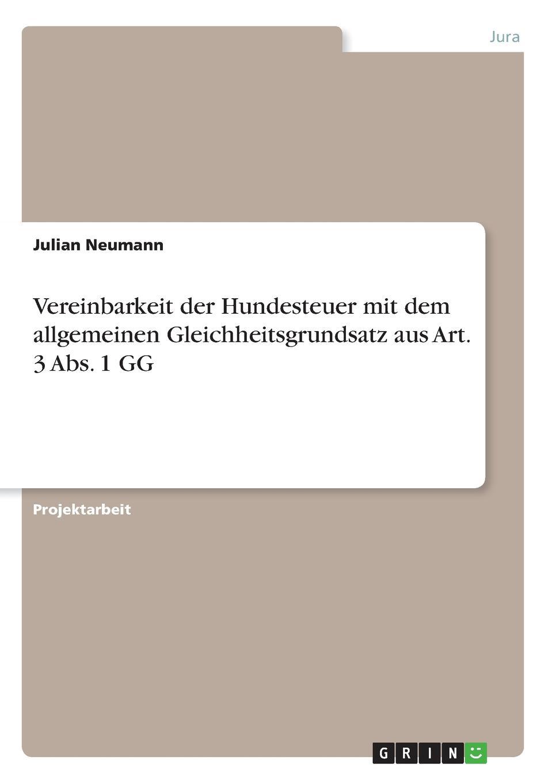 Julian Neumann Vereinbarkeit der Hundesteuer mit dem allgemeinen Gleichheitsgrundsatz aus Art. 3 Abs. 1 GG недорого