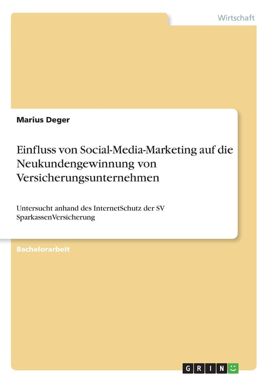 Marius Deger Einfluss von Social-Media-Marketing auf die Neukundengewinnung von Versicherungsunternehmen недорого