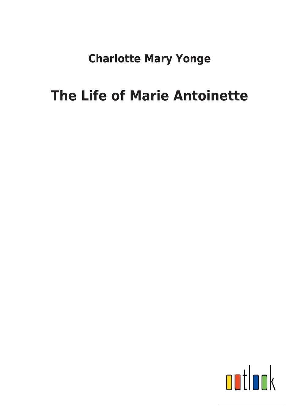 Charlotte Mary Yonge The Life of Marie Antoinette yonge charlotte mary history of france