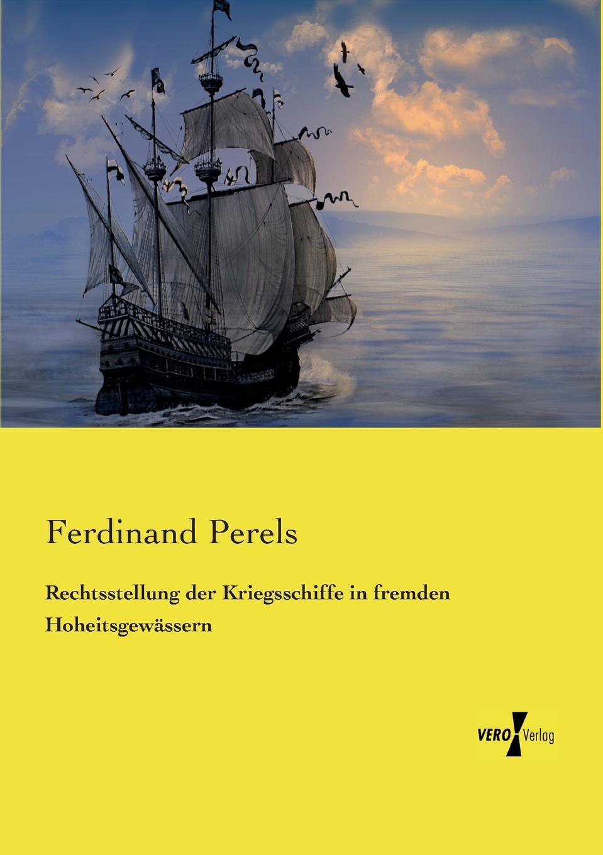 Ferdinand Perels Rechtsstellung Der Kriegsschiffe in Fremden Hoheitsgewassern