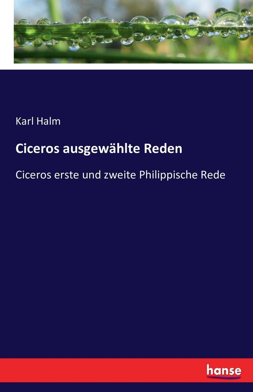 Karl Halm Ciceros ausgewahlte Reden marcus tullius cicero ciceros erste und zweite philippische rede latin edition