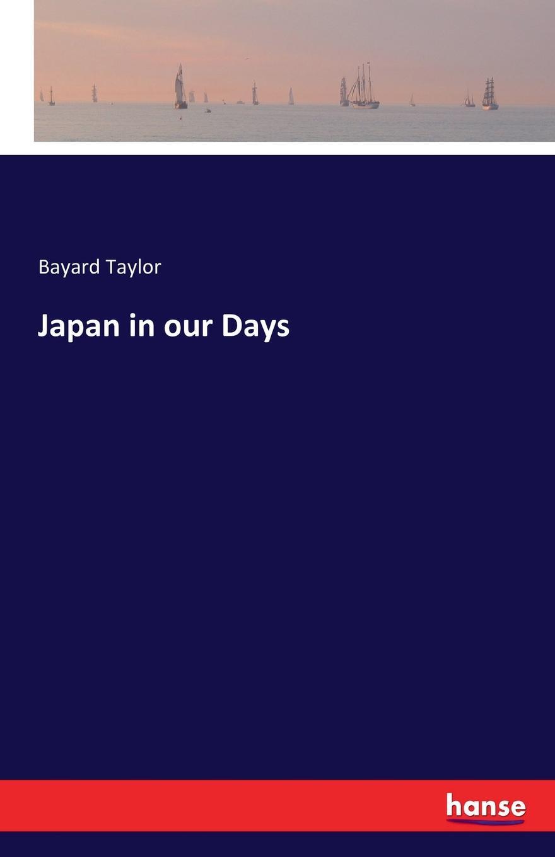 Bayard Taylor Japan in our Days