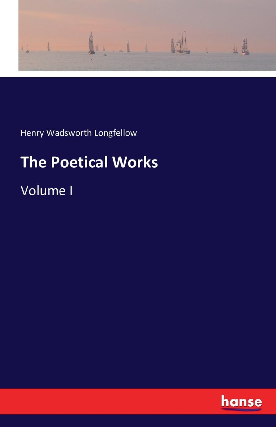 Henry Wadsworth Longfellow The Poetical Works macdonald g the poetical works volume i