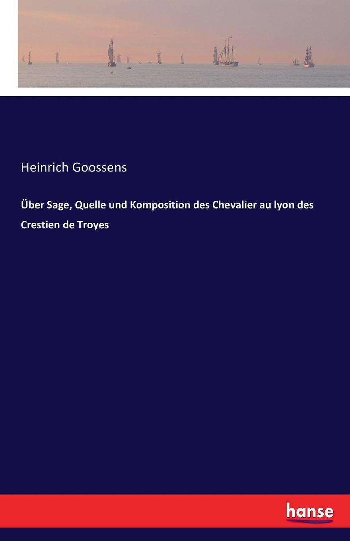 Heinrich Goossens Uber Sage, Quelle und Komposition des Chevalier au lyon des Crestien de Troyes толстовка quelle quelle 328583