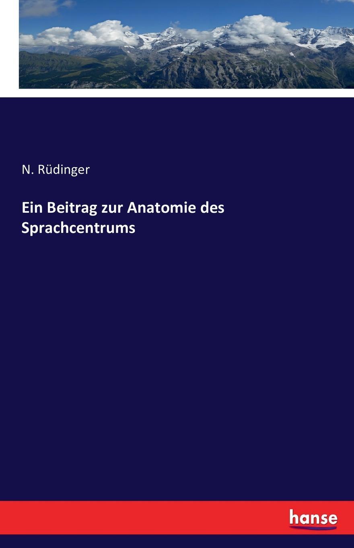 N. Rüdinger Ein Beitrag zur Anatomie des Sprachcentrums gebor n ist ein kindelein