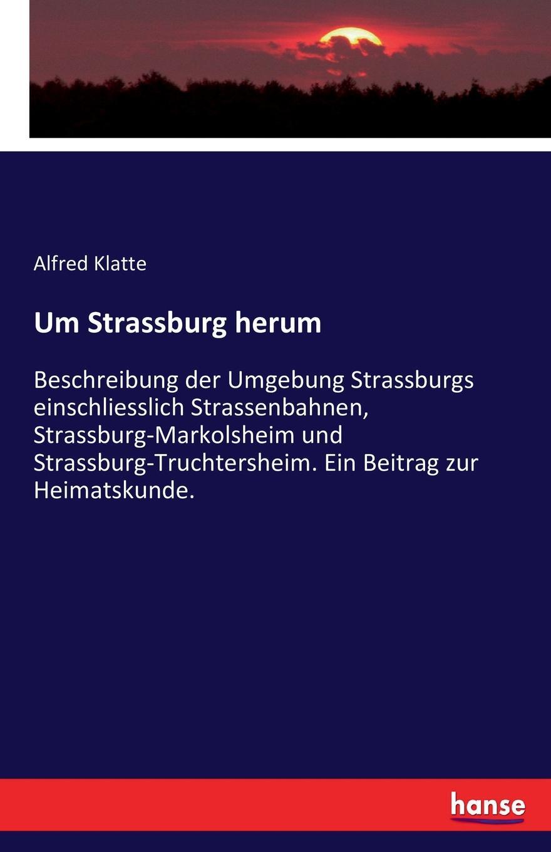 Alfred Klatte Um Strassburg herum illustrierter fuehrer durch strassburg i e und umgebung
