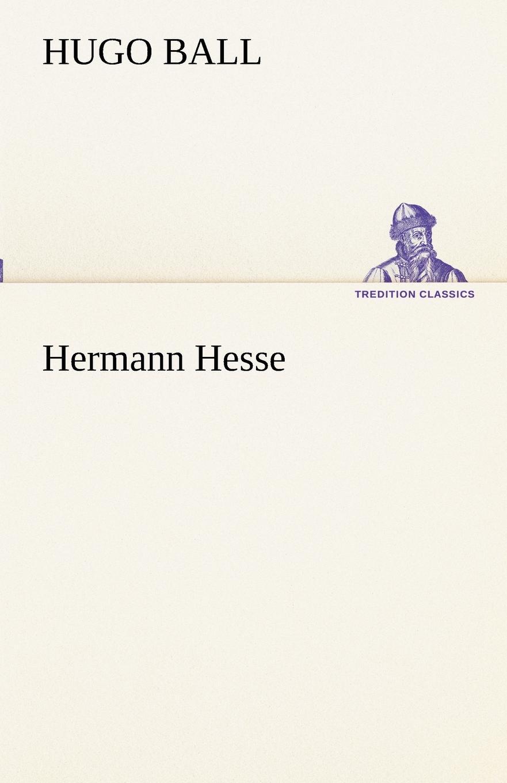 Hugo Ball Hermann Hesse dirk wippert hermann hesse guru oder idylliker in der gartenlaube