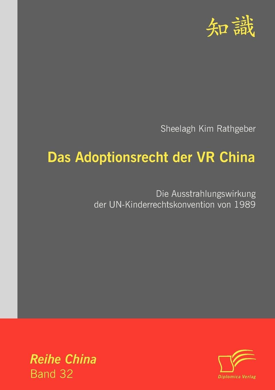Sheelagh Kim Rathgeber Das Adoptionsrecht der VR China. Die Ausstrahlungswirkung der UN-Kinderrechtskonvention von 1989 krk rp4g3s silver