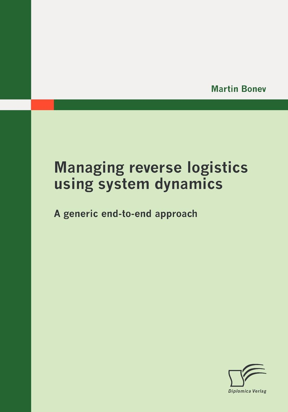 Martin Bonev Managing reverse logistics using system dynamics. A generic end-to-end approach цена
