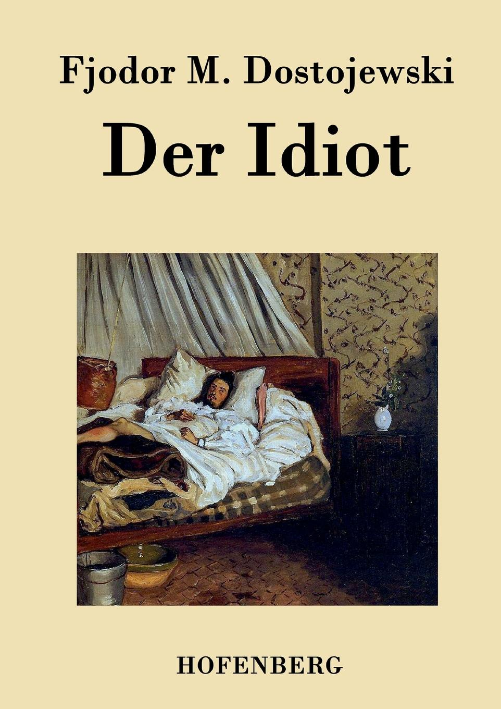 Fjodor M. Dostojewski Der Idiot f m dostojewski ein schwaches herz