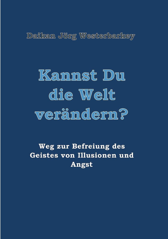 Daikan Jörg Westerbarkey Kannst Du die Welt verandern. zen essence