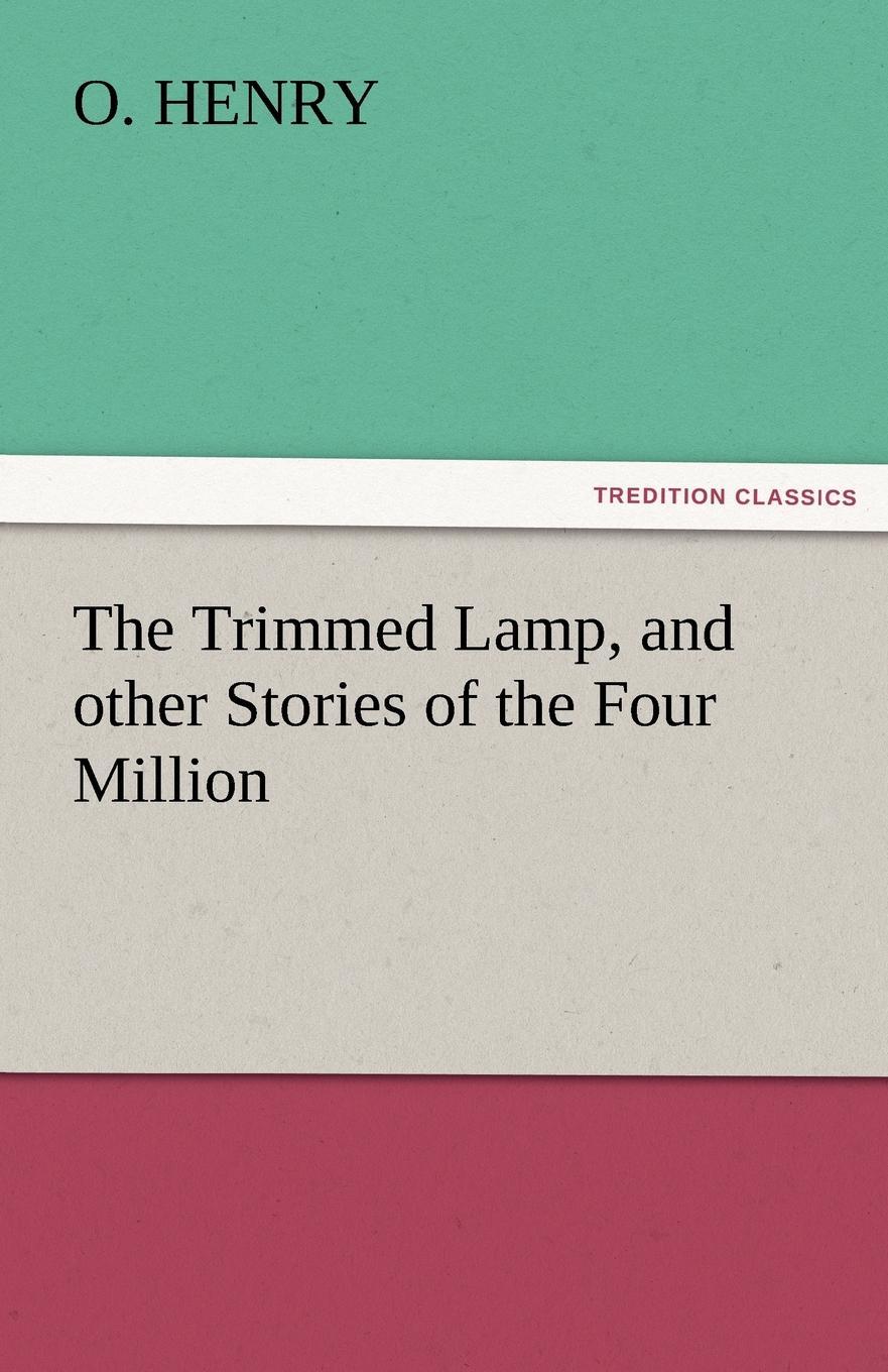 Фото - Henry O, Henry O. The Trimmed Lamp, and Other Stories of the Four Million henry o the four million