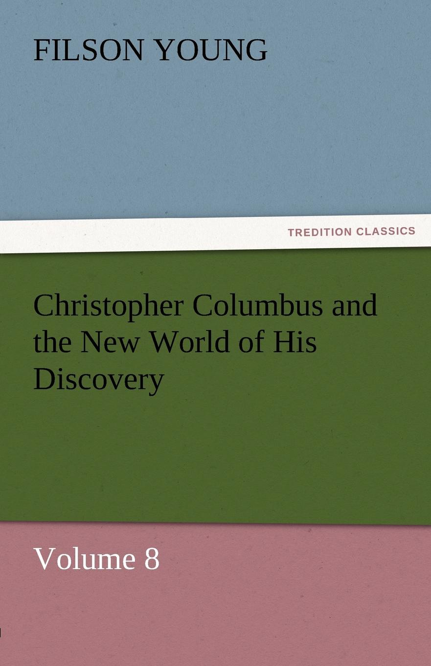 Filson Young Christopher Columbus and the New World of His Discovery - Volume 8