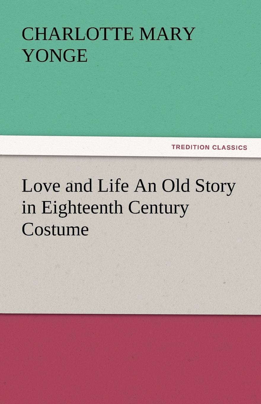 Charlotte Mary Yonge Love and Life an Old Story in Eighteenth Century Costume
