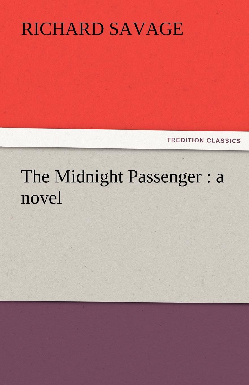 Richard Savage The Midnight Passenger. a novel
