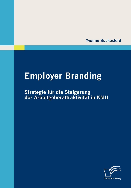 Yvonne Buckesfeld Employer Branding. Strategie fur die Steigerung der Arbeitgeberattraktivitat in KMU richard mosley employer branding for dummies
