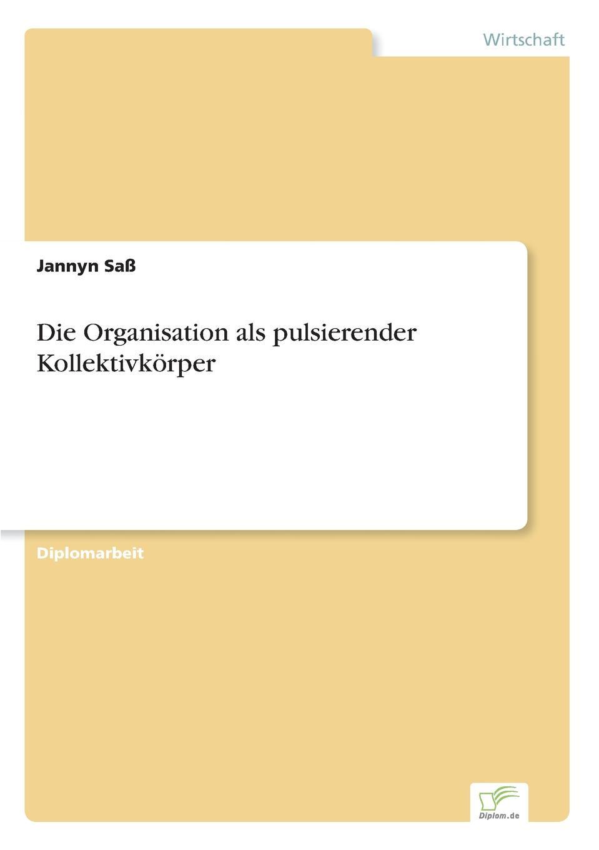 Jannyn Saß Die Organisation als pulsierender Kollektivkorper
